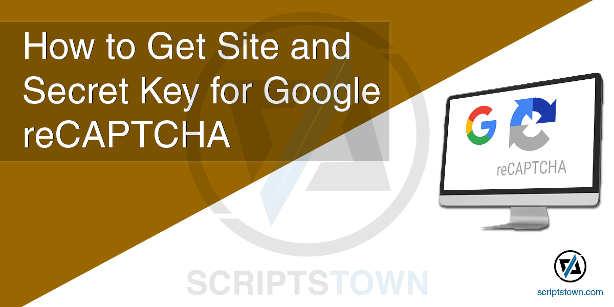 How to Get Site and Secret Key for Google reCAPTCHA