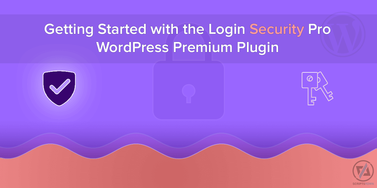 Getting Started with the Login Security Pro WordPress Premium Plugin