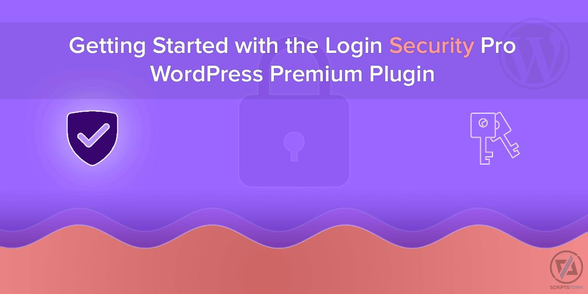 Getting Started with the Login Security Pro WordPress Premium Plugin