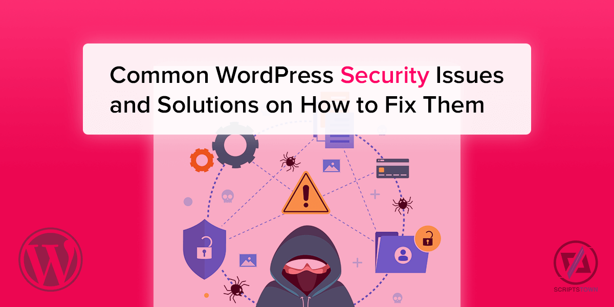 Common WordPress Security Issues and Solutions on How to Fix Them