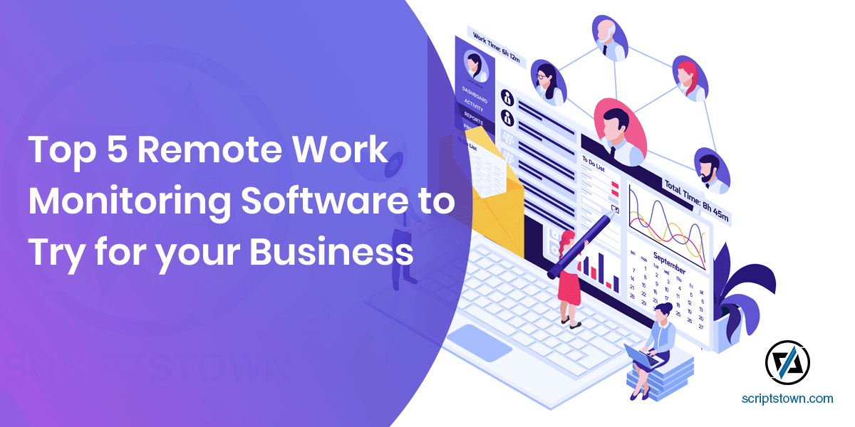 Top 5 Remote Work Monitoring Software to Try for your Business
